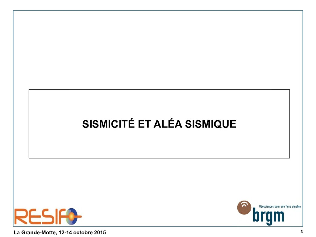 3 La Grande-Motte, 12-14 octobre 2015 SISMICITÉ...