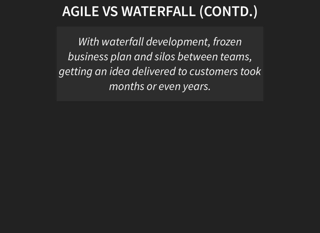 AGILE VS WATERFALL (CONTD.) With waterfall deve...