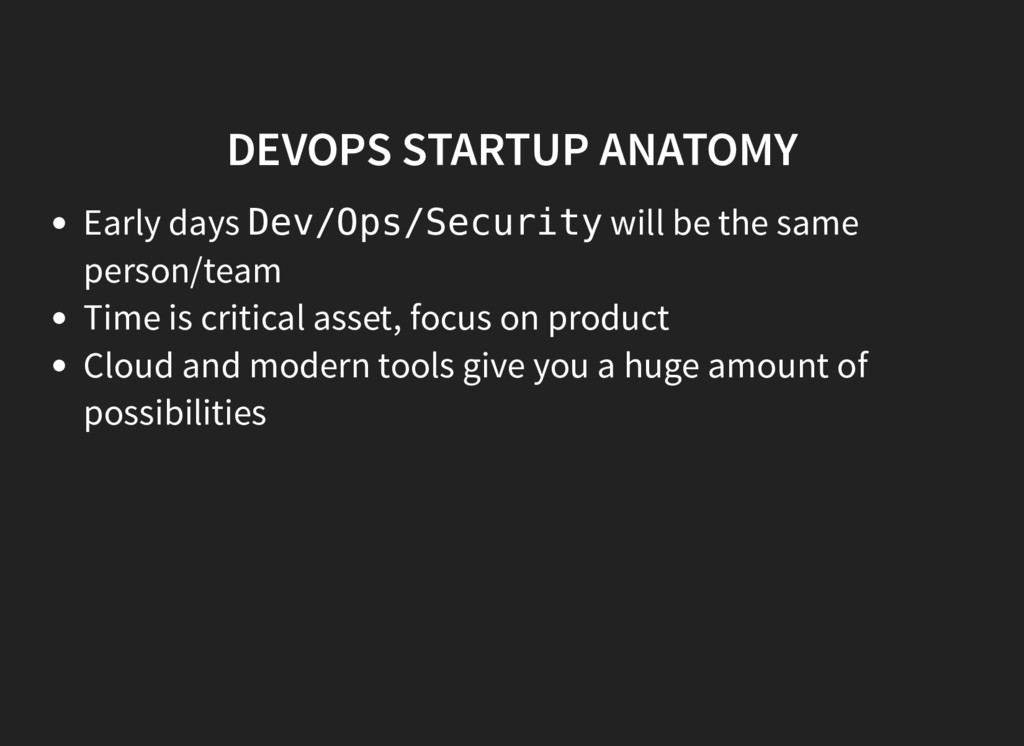 DEVOPS STARTUP ANATOMY Early days Dev/Ops/Secur...