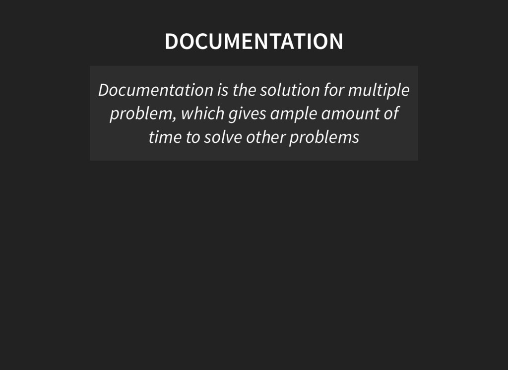 DOCUMENTATION Documentation is the solution for...