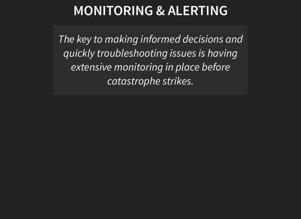 MONITORING & ALERTING The key to making informe...