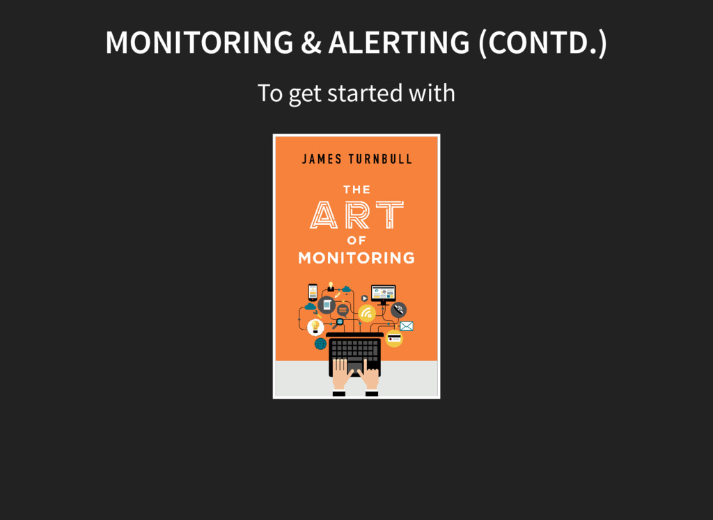MONITORING & ALERTING (CONTD.) To get started w...