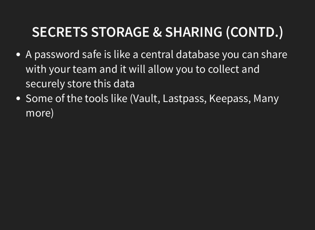 SECRETS STORAGE & SHARING (CONTD.) A password s...