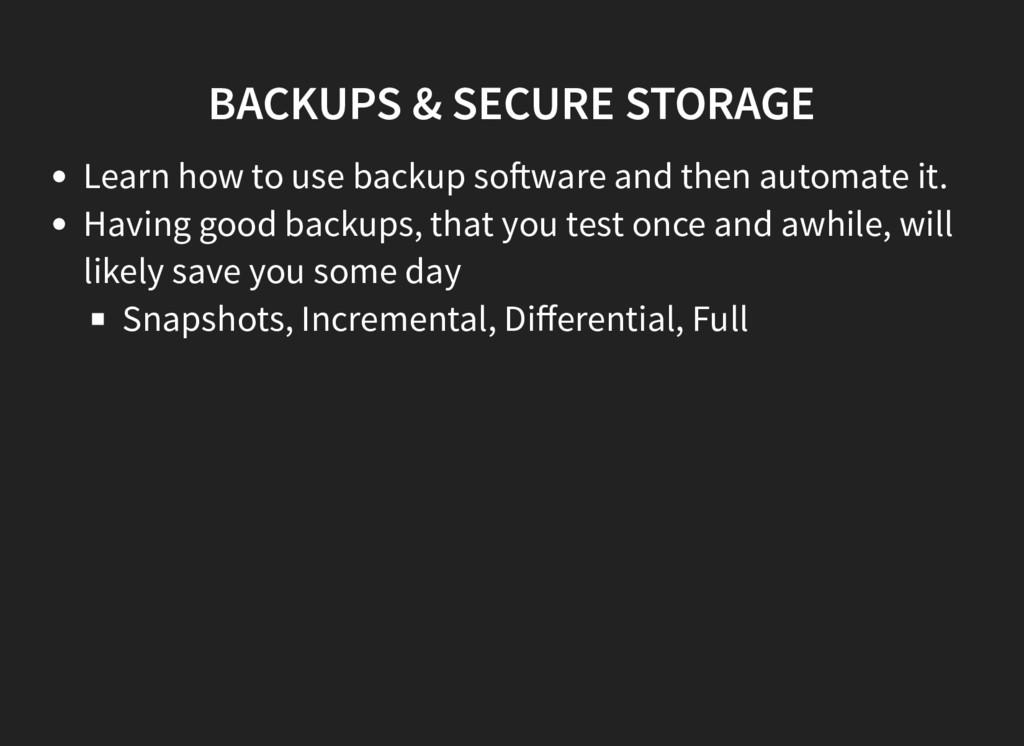 BACKUPS & SECURE STORAGE Learn how to use backu...