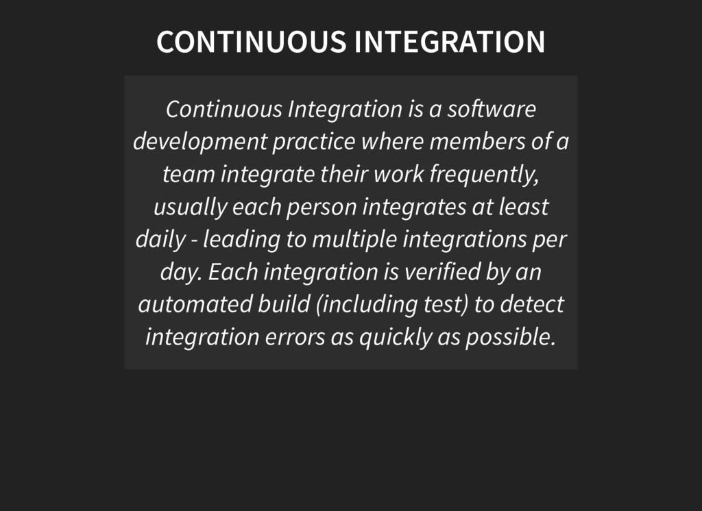 CONTINUOUS INTEGRATION Continuous Integration i...