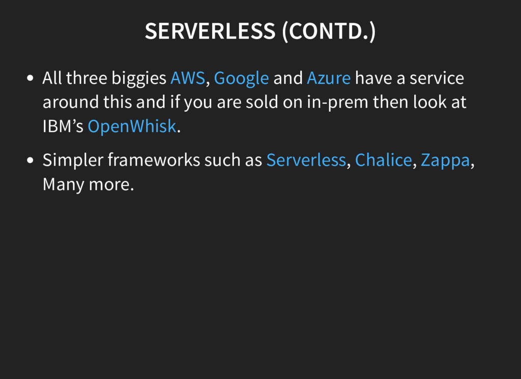 SERVERLESS (CONTD.) All three biggies , and hav...