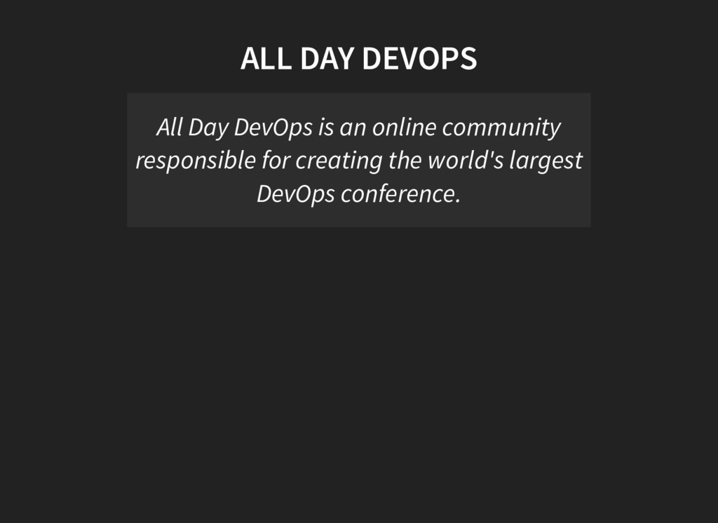 ALL DAY DEVOPS All Day DevOps is an online comm...