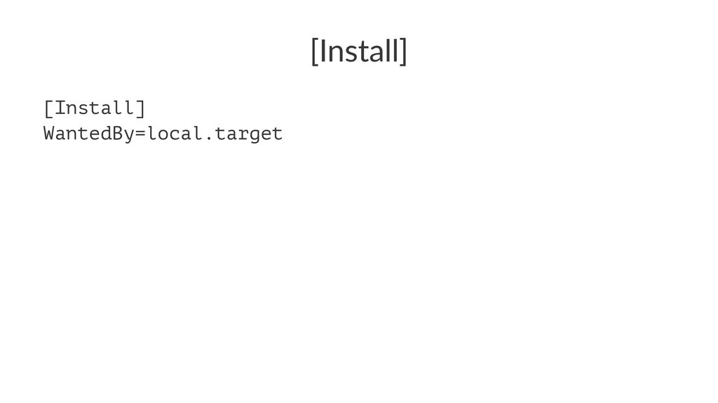 [Install] [Install] WantedBy=local.target