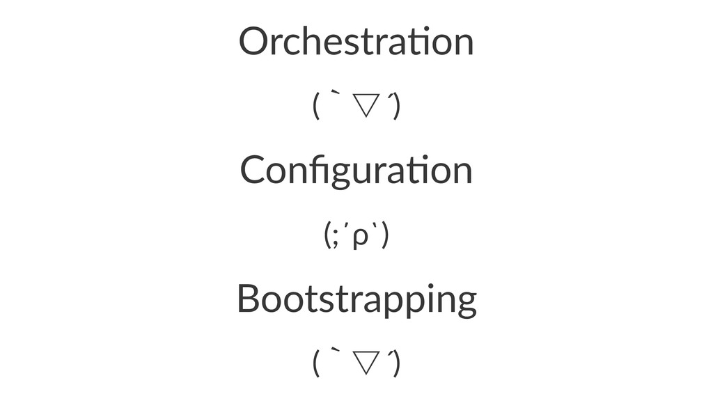 Orchestra)on (ʆ˜´) Configura)on (;´ρ`) Bootstrap...