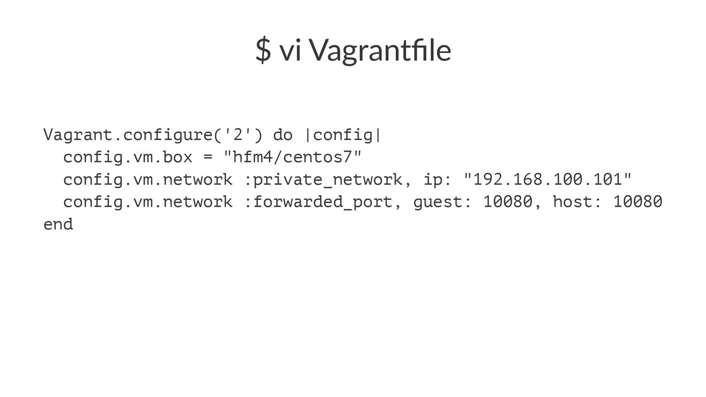 "$""vi""Vagrantfile Vagrant.configure('2') do 