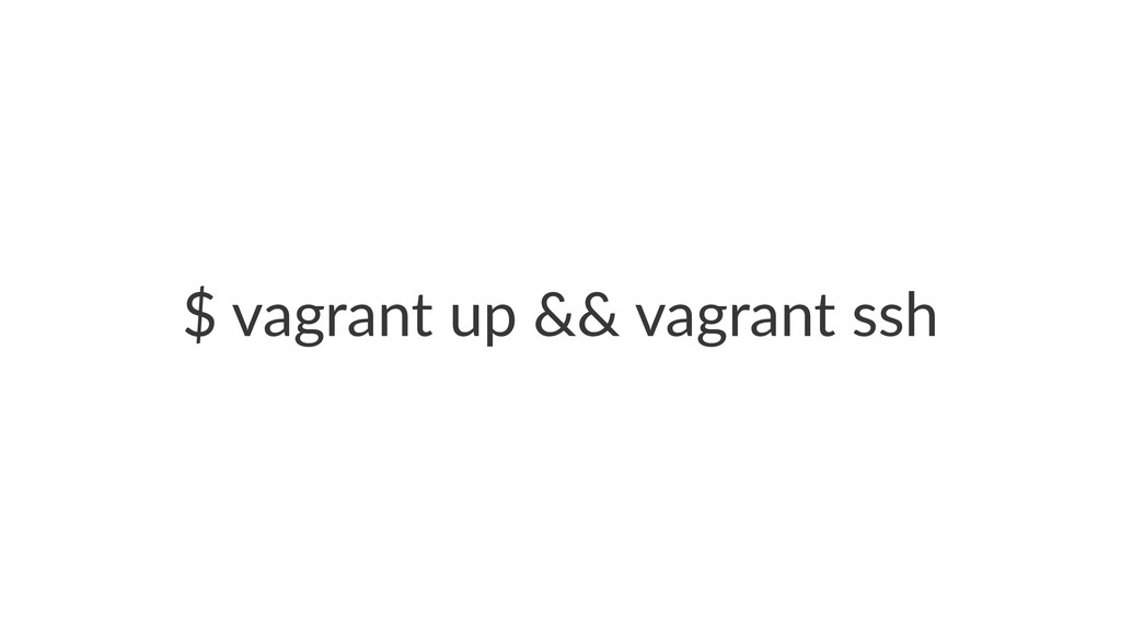 "$""vagrant""up""&&""vagrant""ssh"