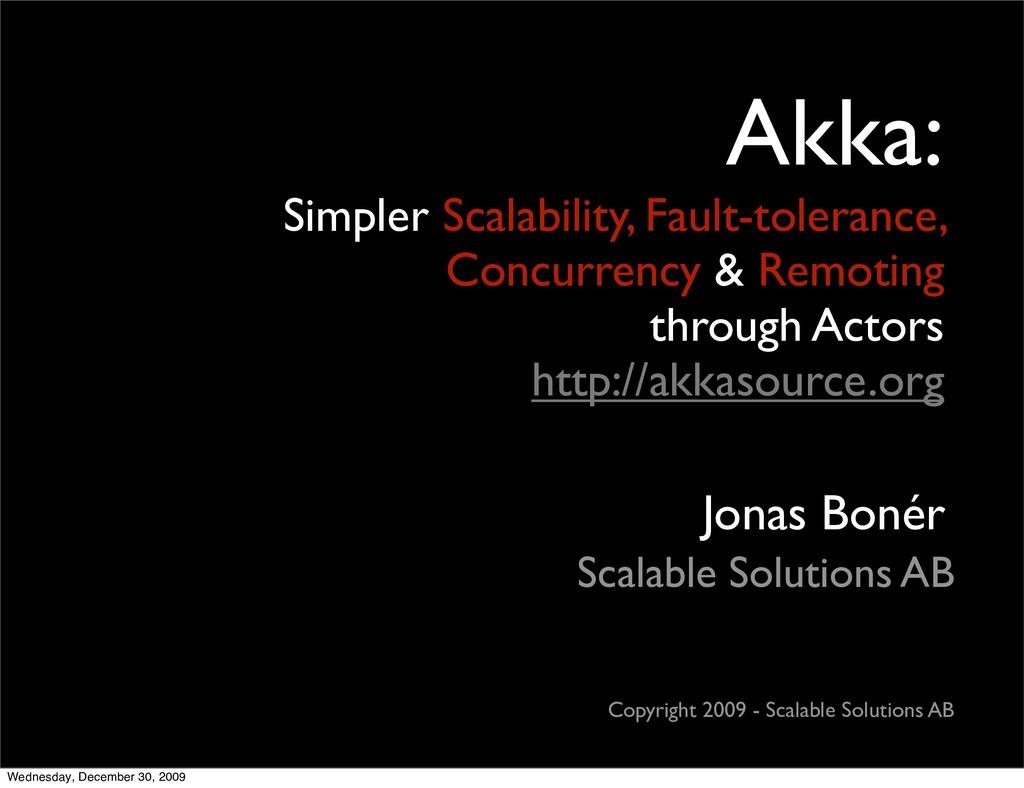 Jonas Bonér Akka: Simpler Scalability, Fault-to...