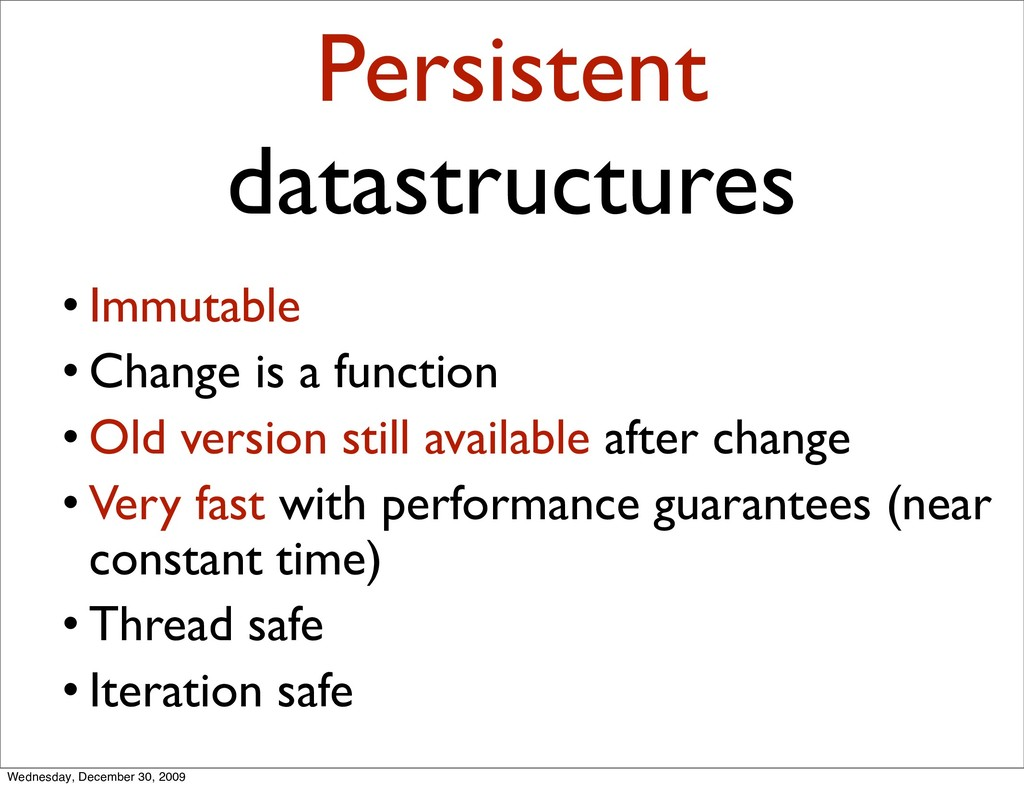 Persistent datastructures • Immutable • Change ...