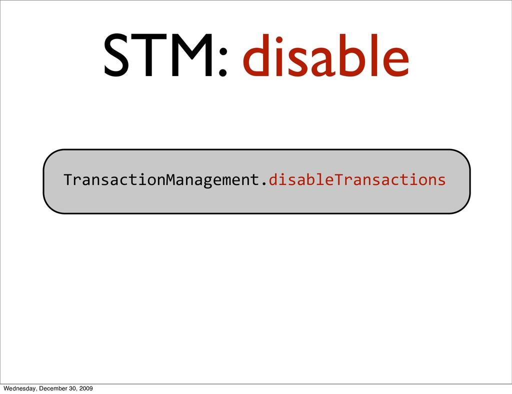 TransactionManagement.disableTransactions STM: ...
