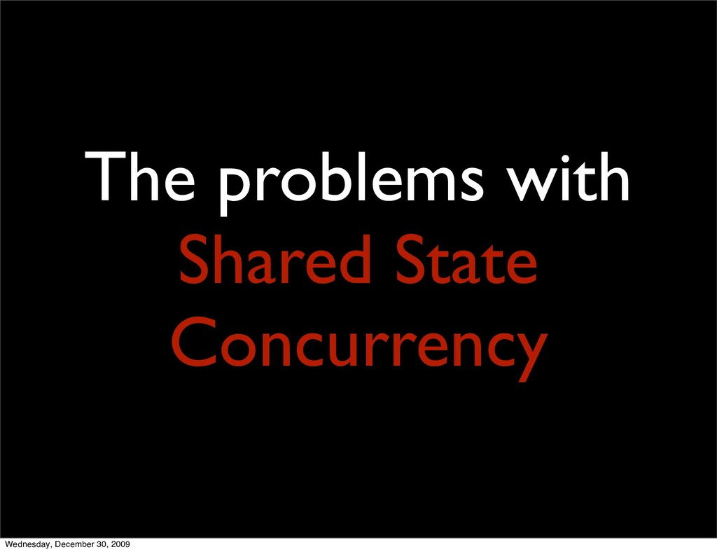 The problems with Shared State Concurrency Wedn...