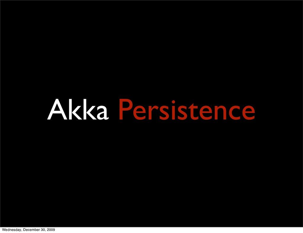 Akka Persistence Wednesday, December 30, 2009