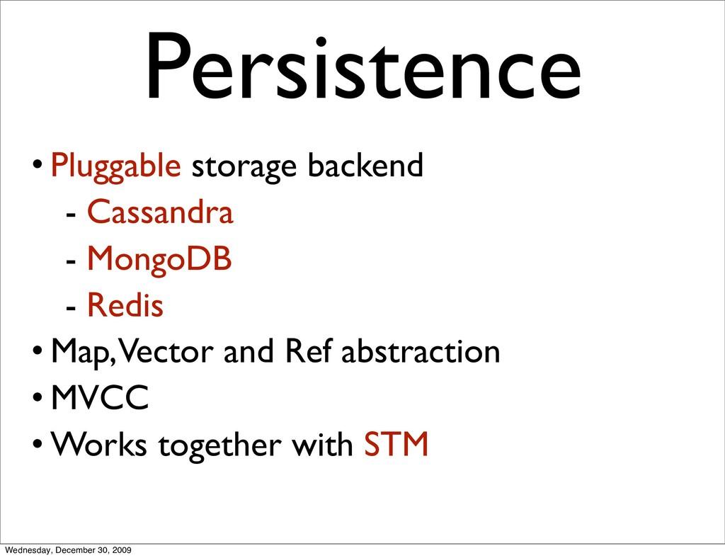 • Pluggable storage backend - Cassandra - Mongo...