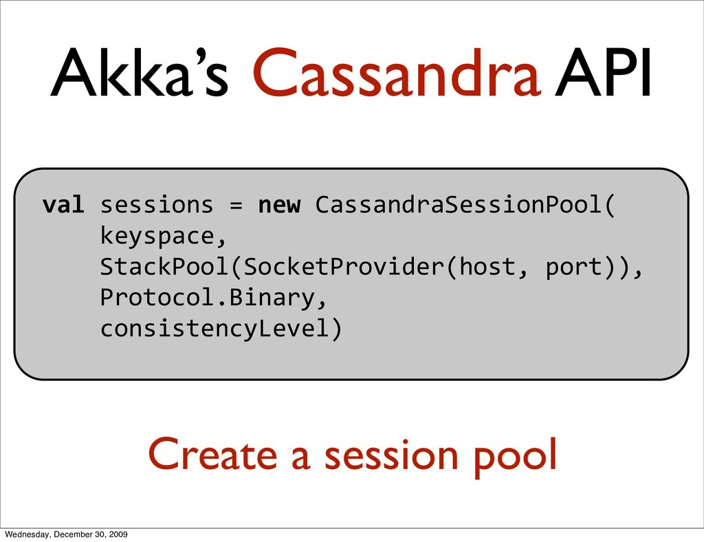 Akka's Cassandra API valsessions=newCassand...