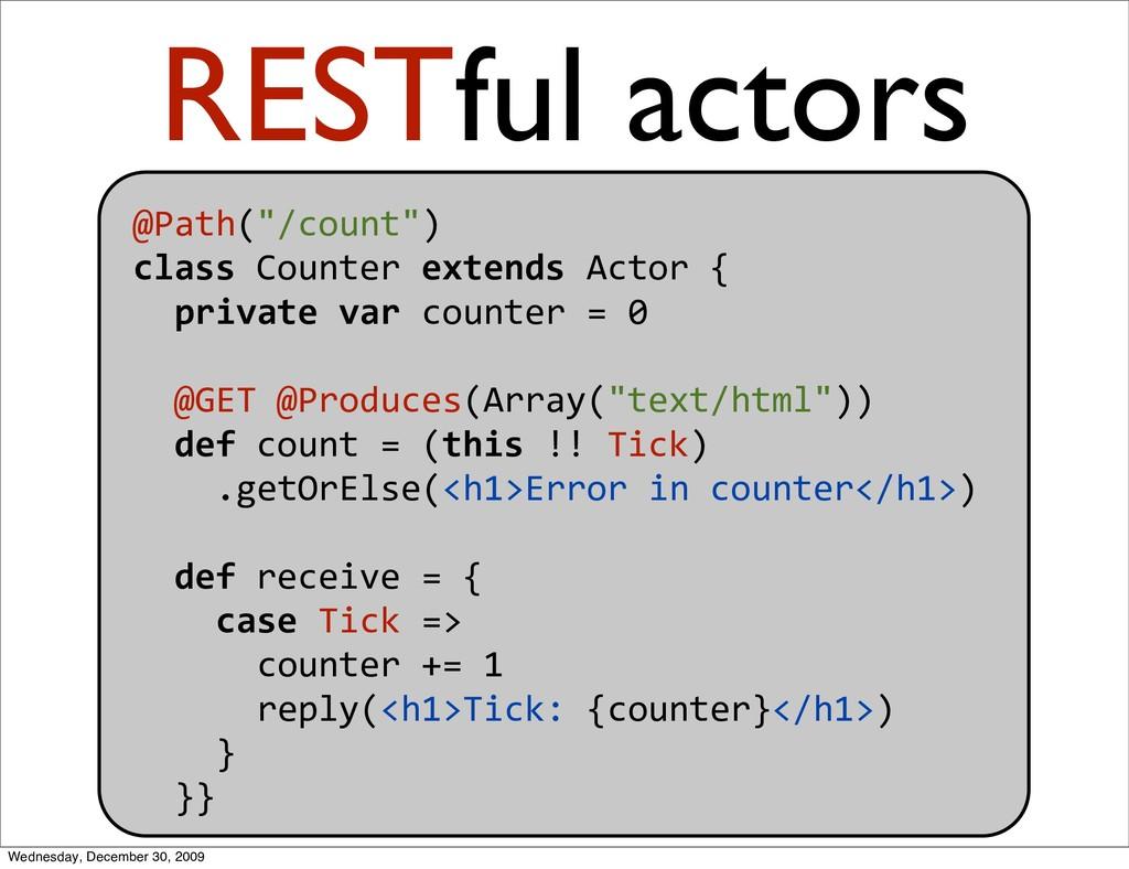 "@Path(""/count"") classCounterextendsActor{ ..."