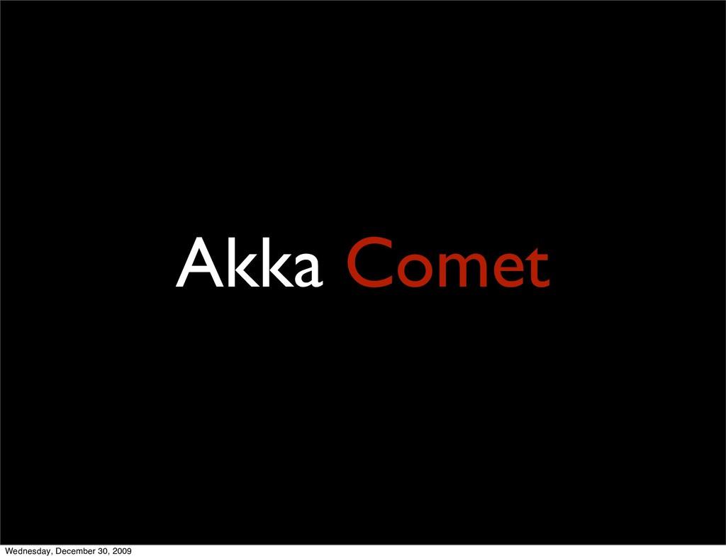 Akka Comet Wednesday, December 30, 2009