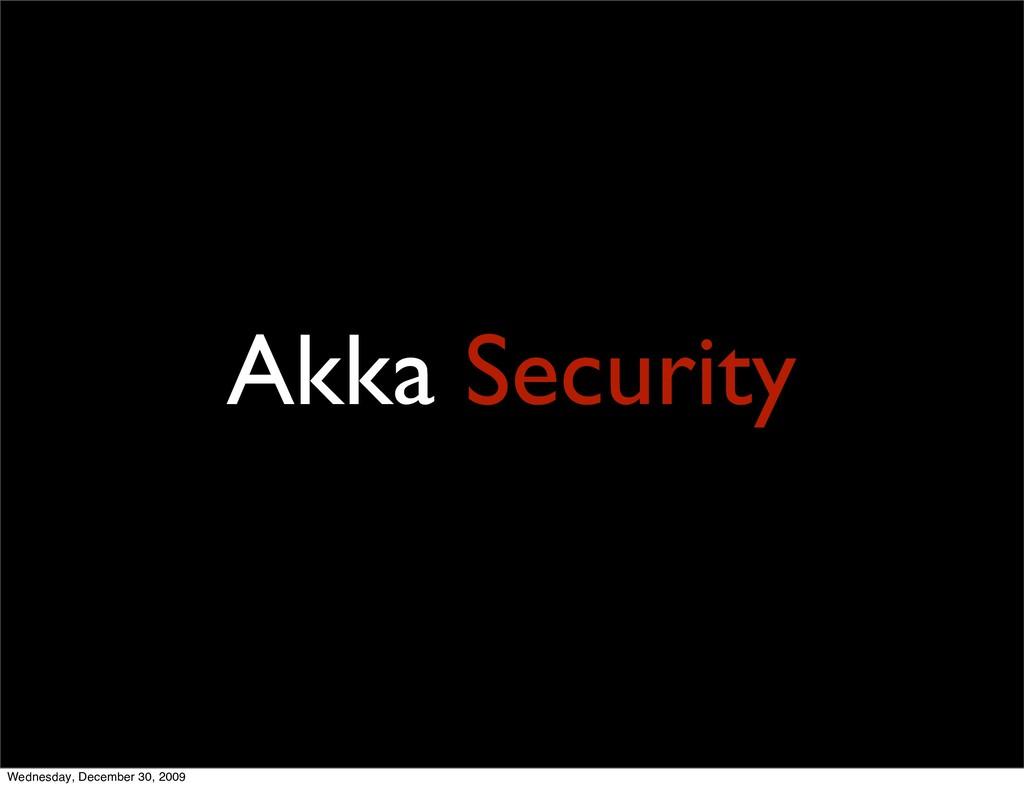 Akka Security Wednesday, December 30, 2009