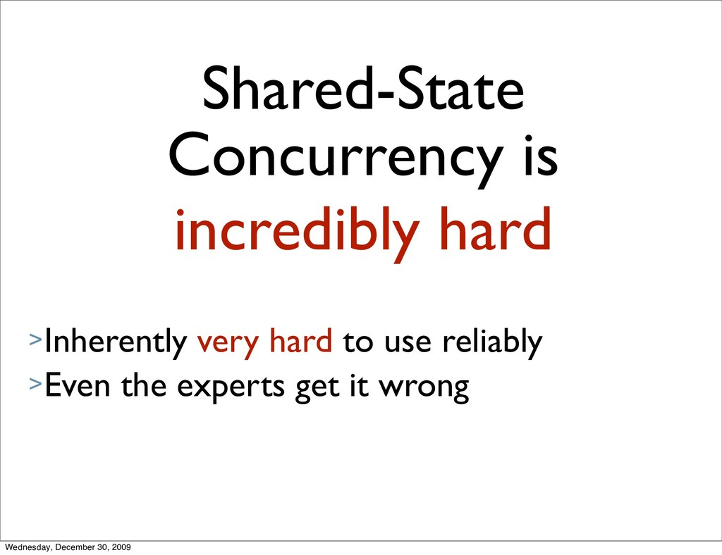 Shared-State Concurrency is incredibly hard >In...