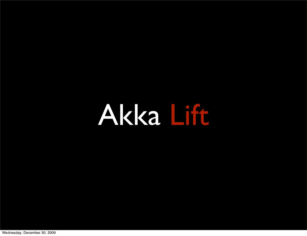 Akka Lift Wednesday, December 30, 2009