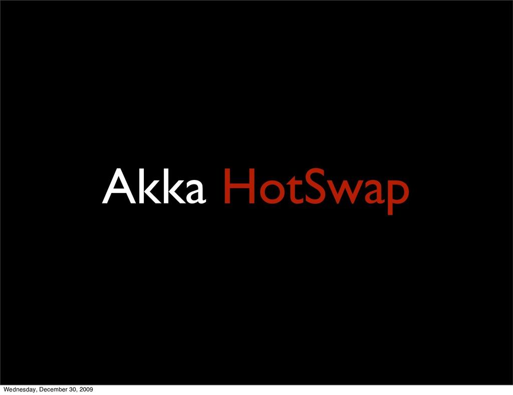 Akka HotSwap Wednesday, December 30, 2009