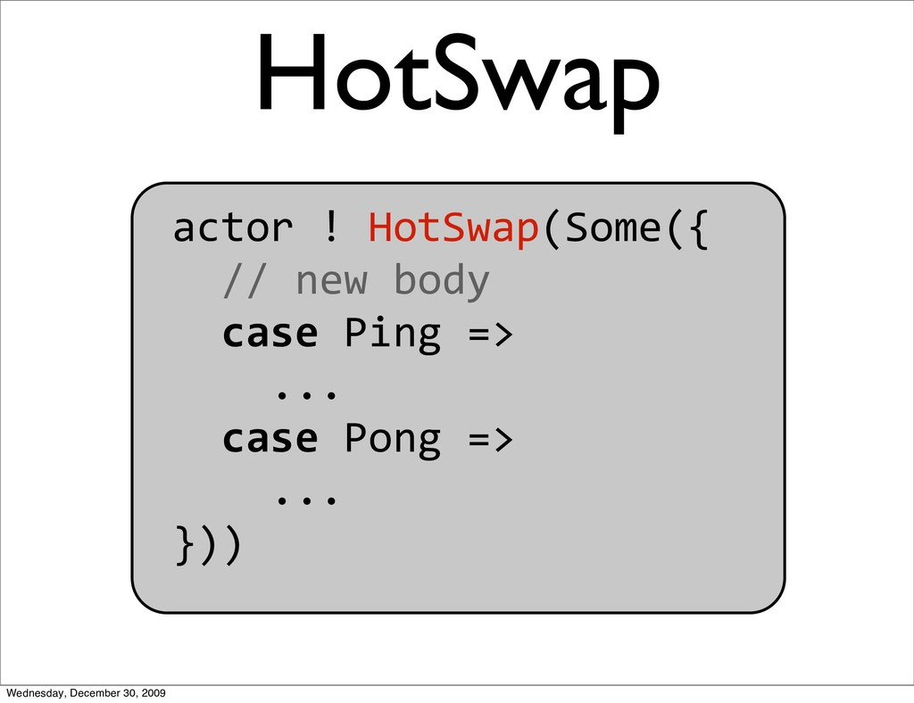 HotSwap actor!HotSwap(Some({ //newbody ...