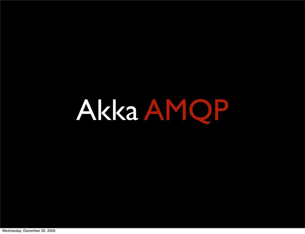 Akka AMQP Wednesday, December 30, 2009