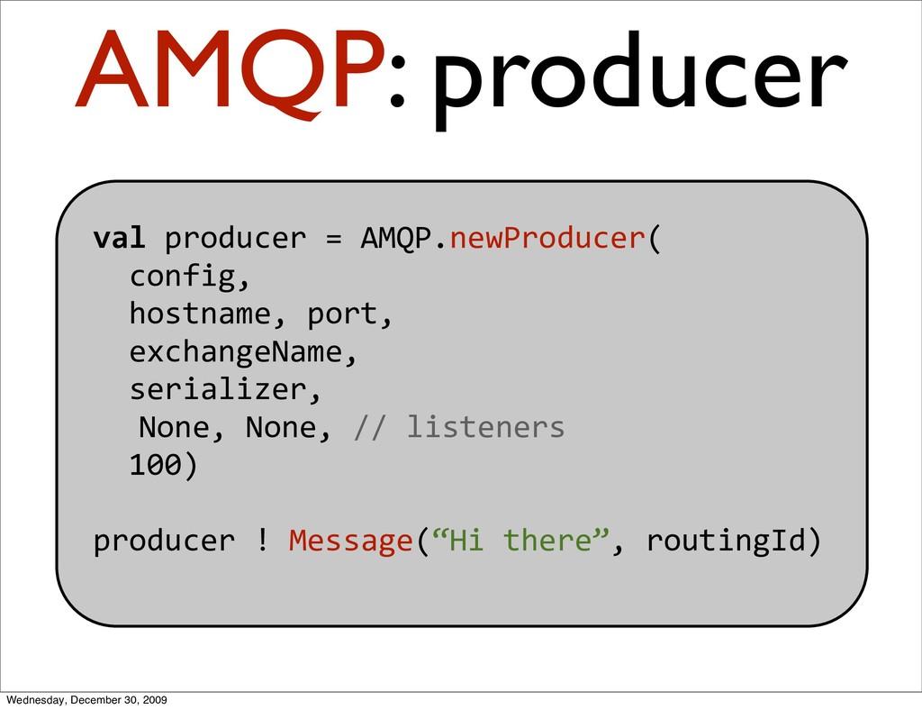 valproducer=AMQP.newProducer( config, h...