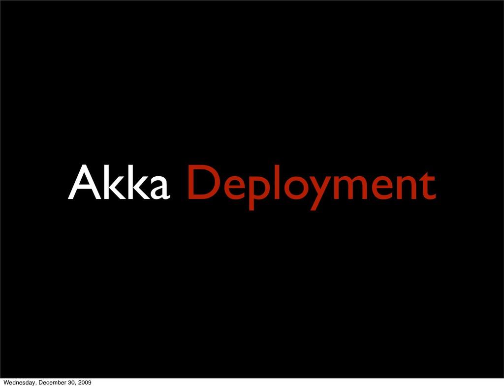 Akka Deployment Wednesday, December 30, 2009