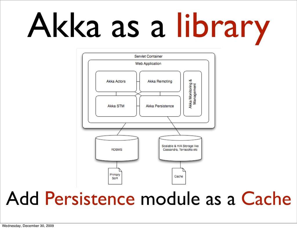 Akka as a library Add Persistence module as a C...