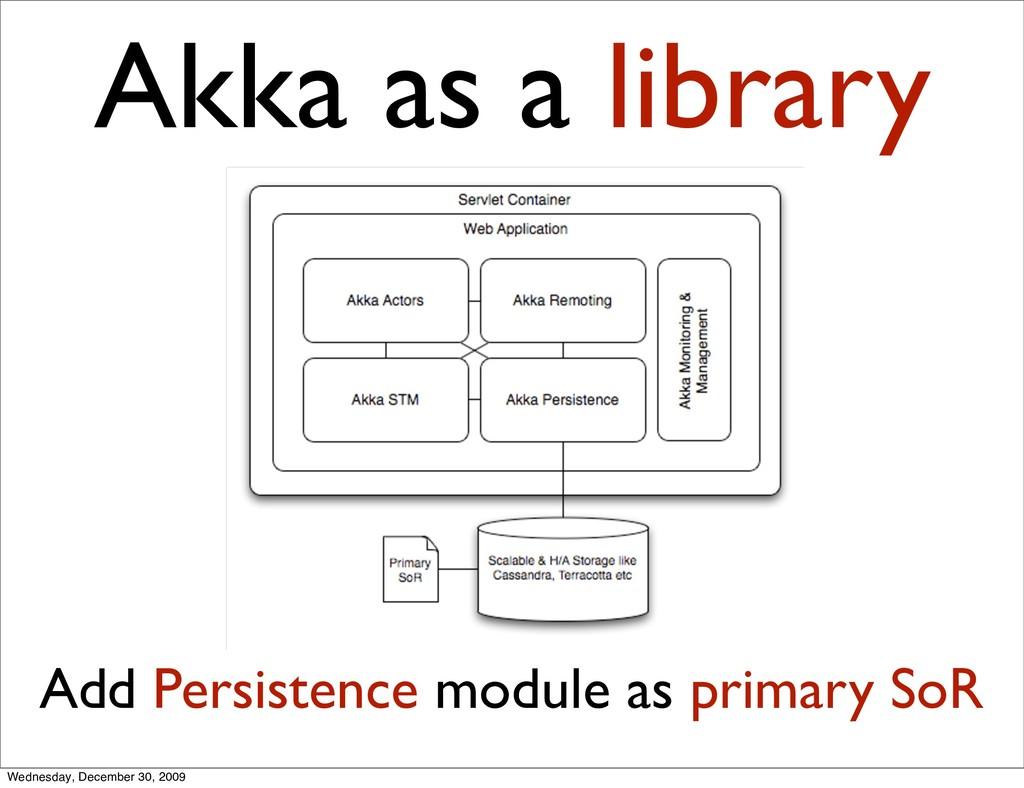 Akka as a library Add Persistence module as pri...