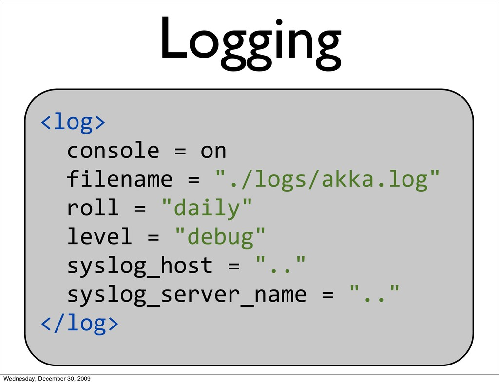 "<log> console=on filename=""./logs/akka...."