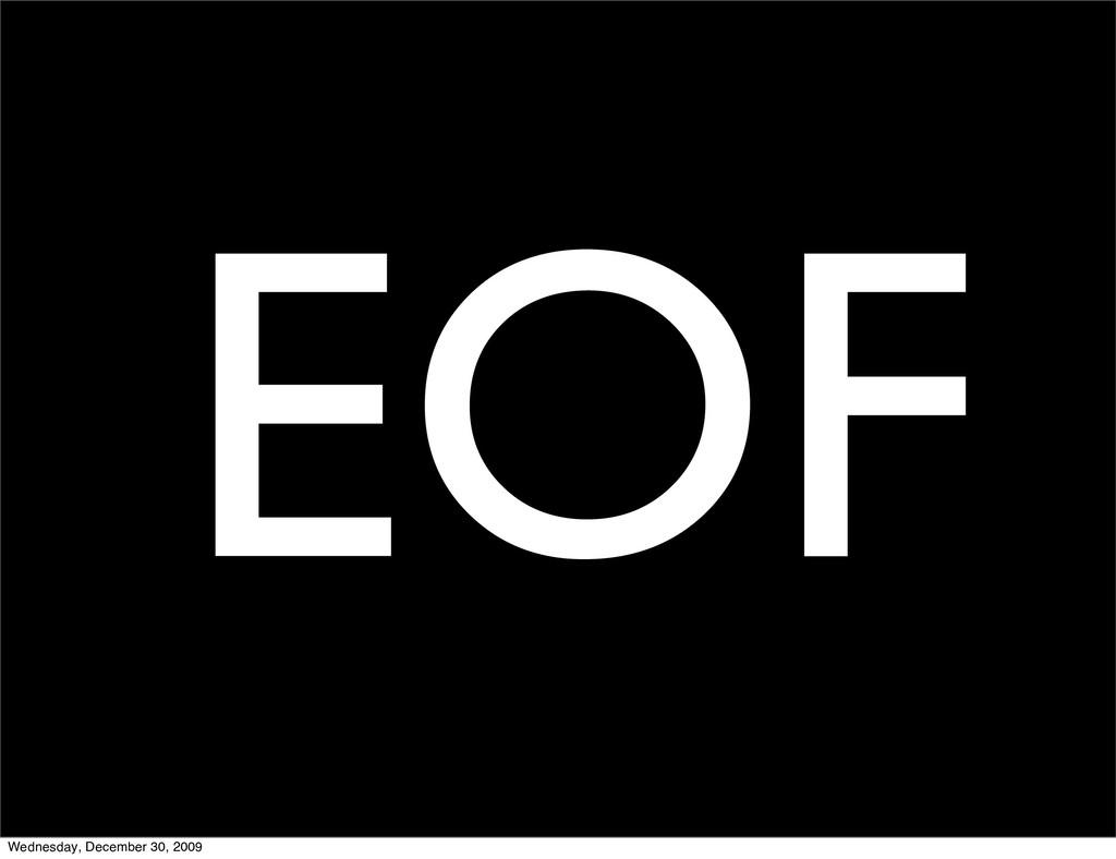 EOF Wednesday, December 30, 2009