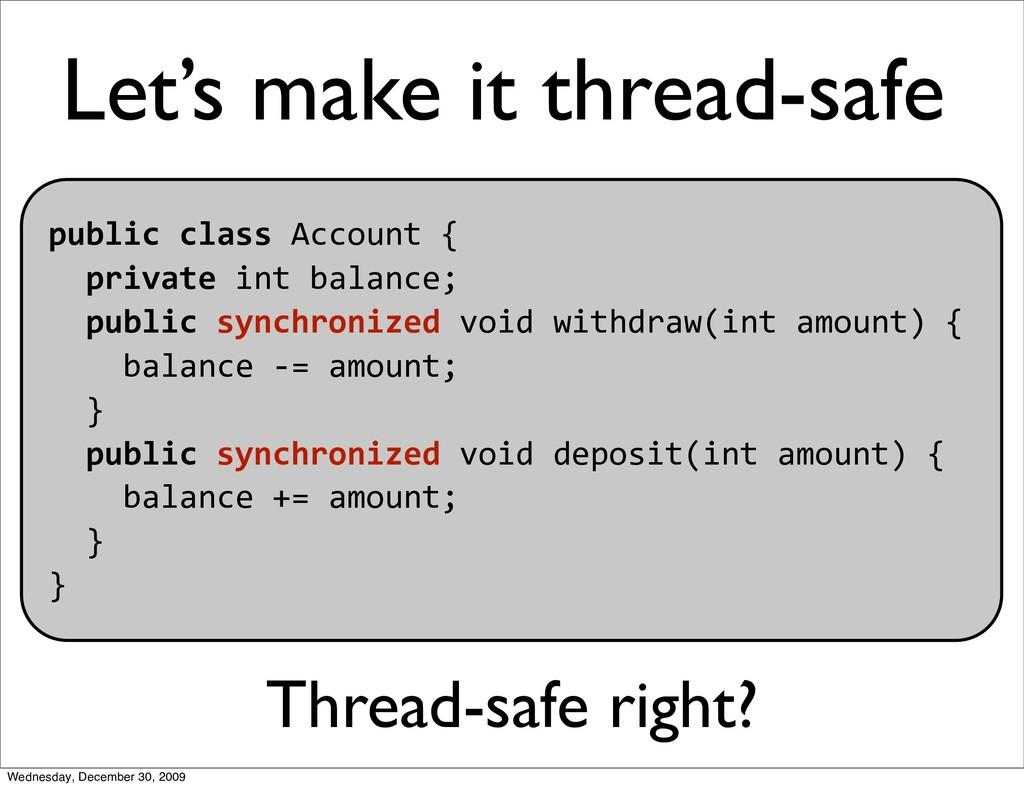 Let's make it thread-safe publicclassAccount...