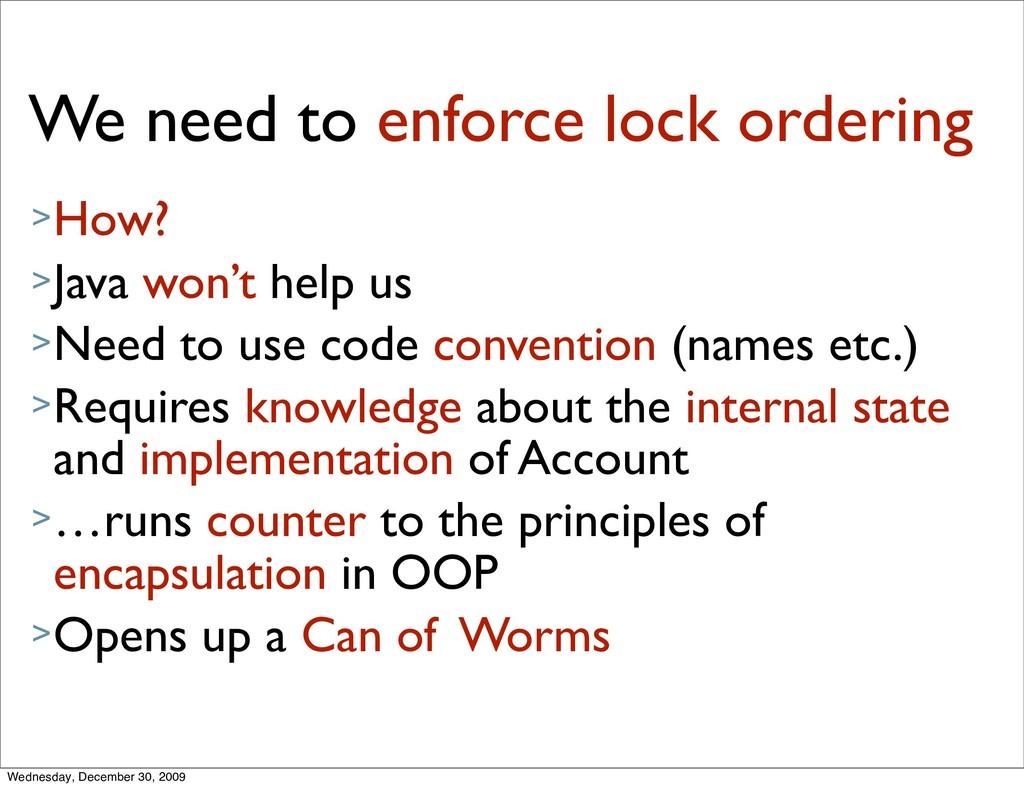 We need to enforce lock ordering >How? >Java wo...