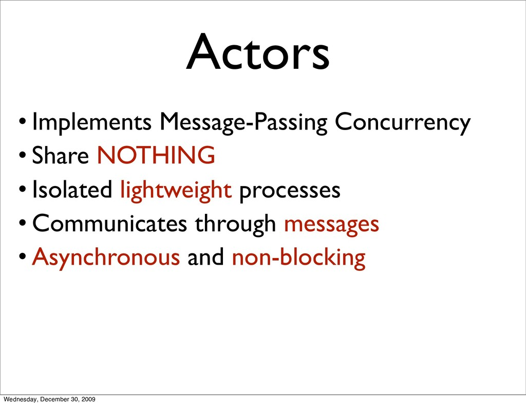 Actors • Implements Message-Passing Concurrency...
