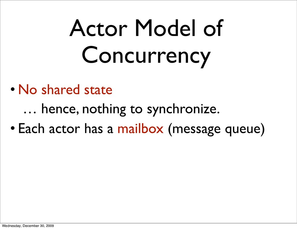Actor Model of Concurrency • No shared state … ...