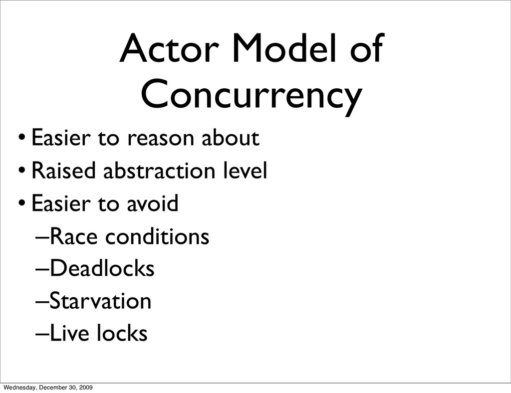 Actor Model of Concurrency • Easier to reason a...