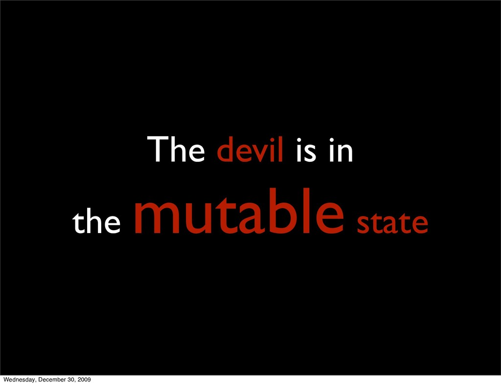 5 The devil is in the mutable state Wednesday, ...