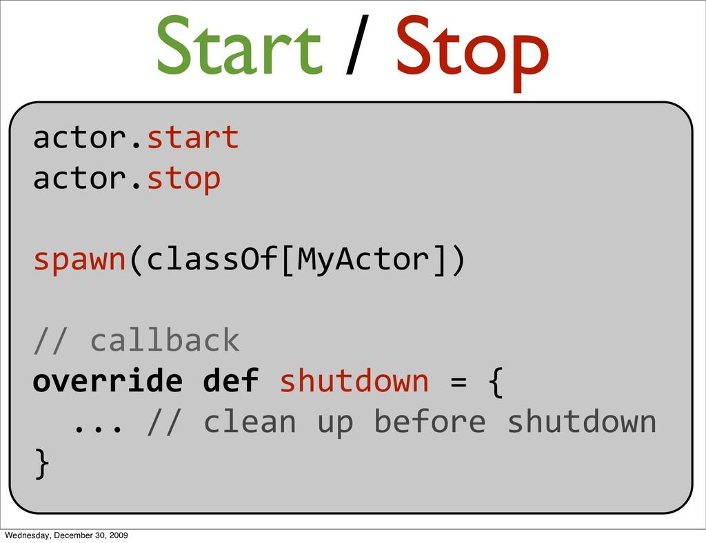 actor.start actor.stop spawn(classOf[MyActor]) ...