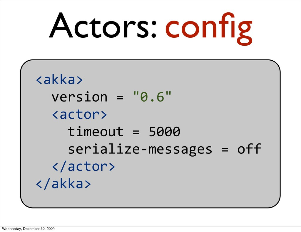 "<akka> version=""0.6"" <actor> timeout..."