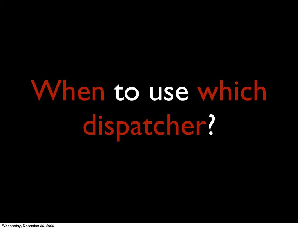 When to use which dispatcher? Wednesday, Decemb...