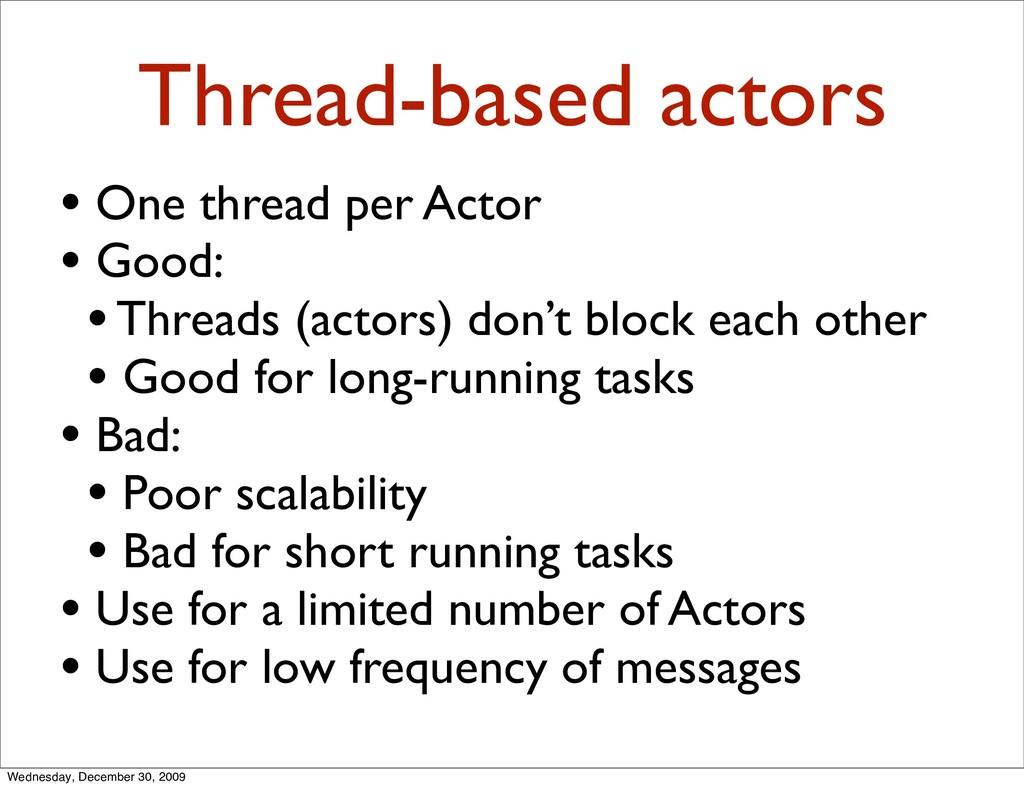 Thread-based actors • One thread per Actor • Go...