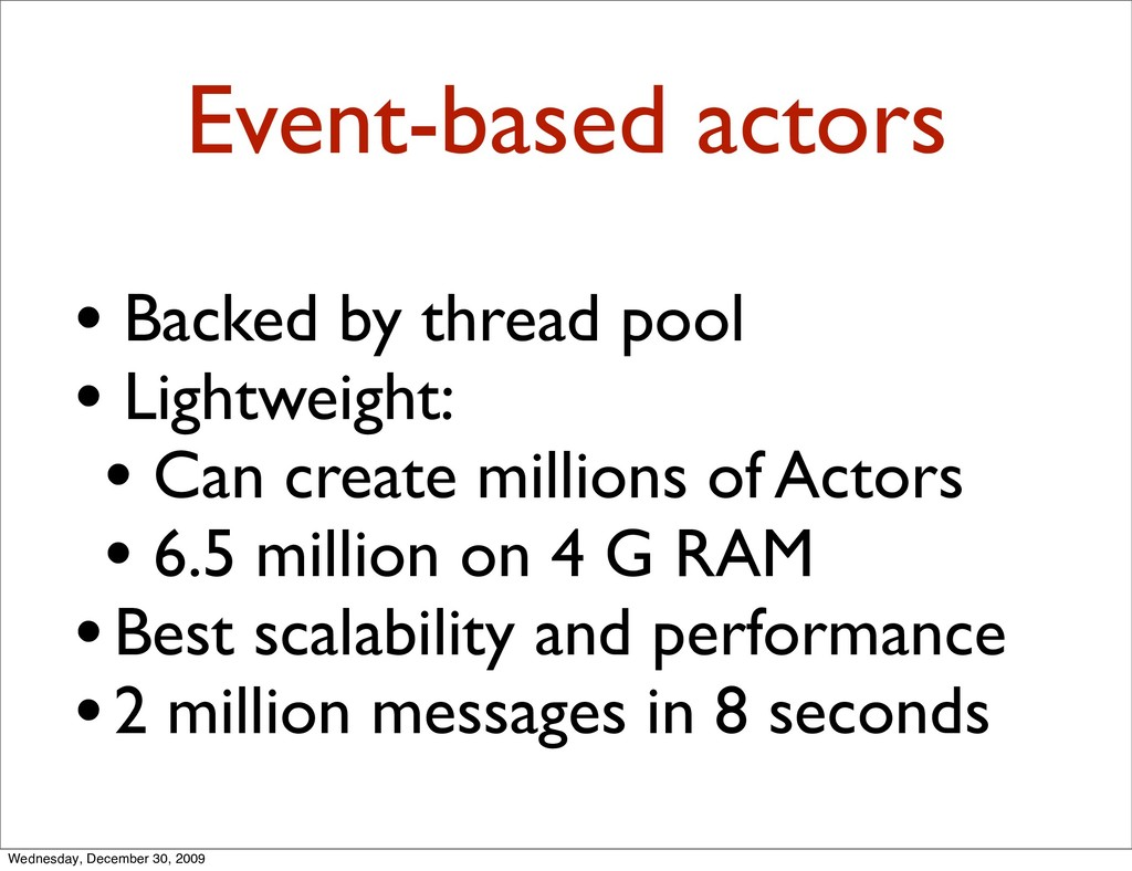 Event-based actors • Backed by thread pool • Li...
