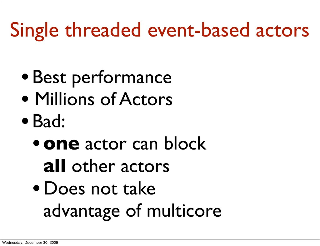 Single threaded event-based actors •Best perfor...