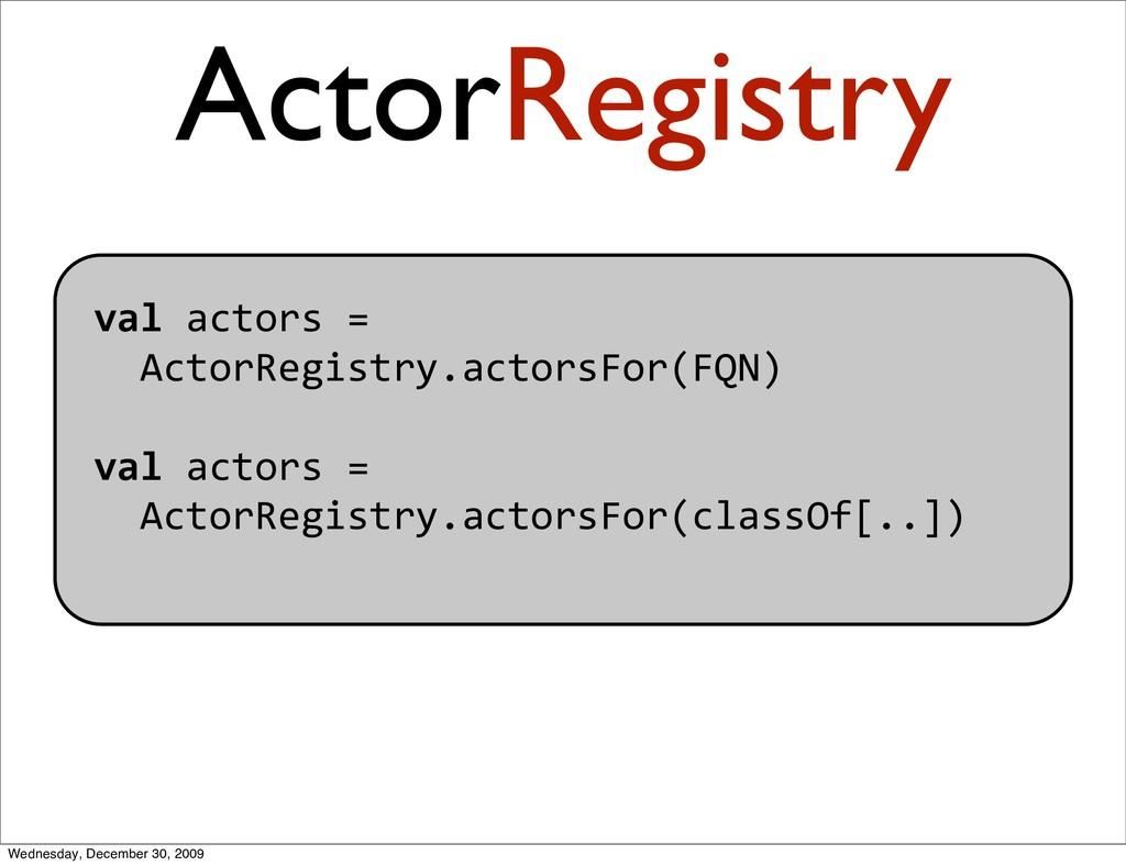 valactors= ActorRegistry.actorsFor(FQN) va...
