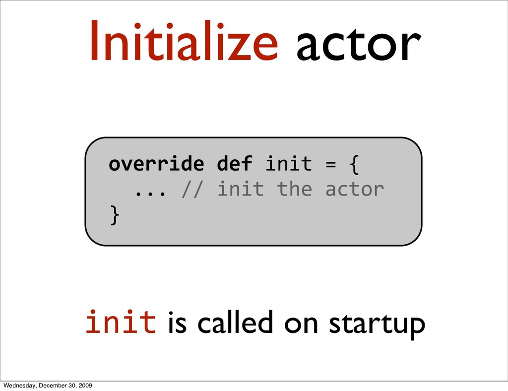 overridedefinit={ ...//inittheactor }...